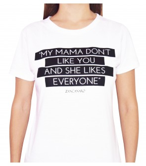 MY MAMMA DON'T LIKE YOU AND SHE LIKES EVERYONE T-SHIRT